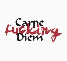 Carpe FUCKING Diem by GenerationShirt