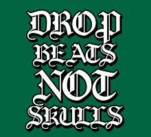 Drop Beats Not Skulls Unisex T-Shirt