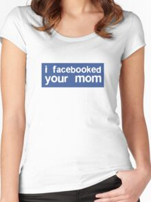 I Facebooked Your Mom Women's Fitted Scoop T-Shirt
