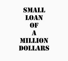 Small Loan Of A Million Dollars Unisex T-Shirt