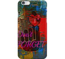 don't forget ! iPhone Case/Skin