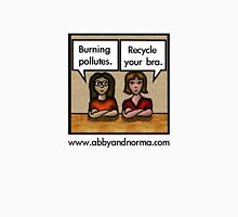 Burning Pollutes: Recycle Your Bra Unisex T-Shirt