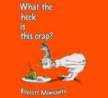 What the heck is this crap - Boycott Monsanto by AReliableSource
