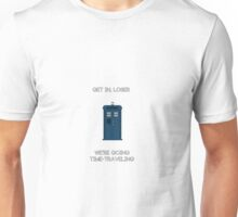 Get in, loser. We're going time-traveling. Unisex T-Shirt