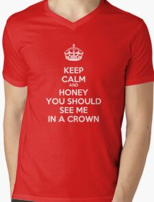 Keep Calm and Honey You Should See Me In a Crown Mens V-Neck T-Shirt