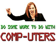IT Crowd Jen - Do Some Work to do with Comp-uters! Photographic Print