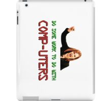 IT Crowd Jen - Do Some Work to do with Comp-uters! iPad Case/Skin