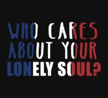 Who cares about your lonely soul? by cheezrulz84