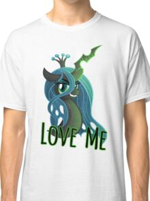 LOVE ME Chrysalis Shirt (My Little Pony: Friendship is Magic) Classic T-Shirt