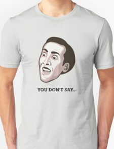 "Nicolas Cage - ""You Don't Say"" T-Shirt Unisex T-Shirt"