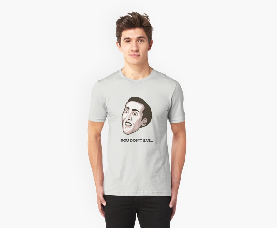 """Nicolas Cage - """"You Don't Say"""" T-Shirt by FacesOfAwesome"""