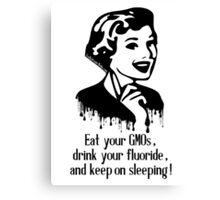 Eat GMO, Drink Fluoride, and Keep on Sleeping! Canvas Print