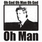 Oh God Oh Man Oh God Oh Man - Tough Guys Don't Dance by Ryan Wilson