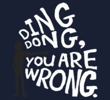 ding dong, you are wrong Kids Tee