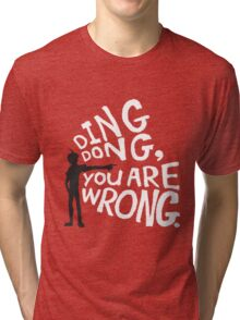 ding dong, you are wrong Tri-blend T-Shirt