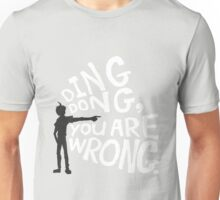 ding dong, you are wrong Unisex T-Shirt