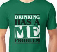 Drinking has a me problem Unisex T-Shirt