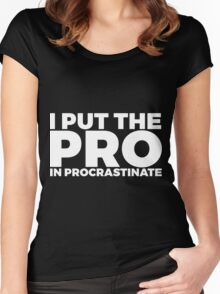 I Put The Pro In Procrastinate Women's Fitted Scoop T-Shirt