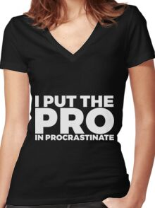 I Put The Pro In Procrastinate Women's Fitted V-Neck T-Shirt