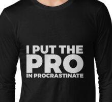 I Put The Pro In Procrastinate Long Sleeve T-Shirt