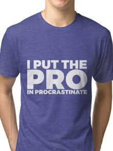 I Put The Pro In Procrastinate Tri-blend T-Shirt