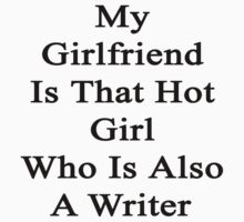 My Girlfriend Is That Hot Girl Who Is Also A Writer  by supernova23