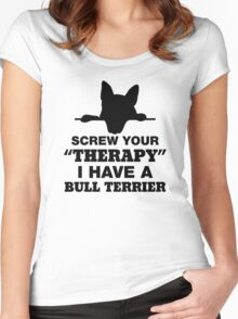 Screw Your Therapy I Have A Bull Terrier Women's Fitted Scoop T-Shirt