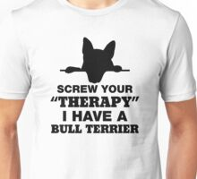 Screw Your Therapy I Have A Bull Terrier Unisex T-Shirt