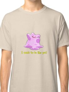 Ditto Wants To Be Like You! [2] Classic T-Shirt