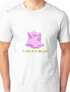 Ditto Wants To Be Like You! [2] Unisex T-Shirt