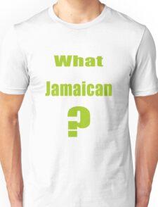 What Jamaican? Unisex T-Shirt