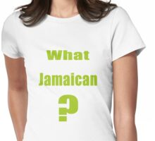 What Jamaican? Womens Fitted T-Shirt
