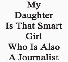 My Daughter Is That Smart Girl Who Is Also A Journalist  by supernova23
