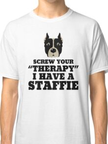 Screw Your Therapy I Have A Staffie Classic T-Shirt