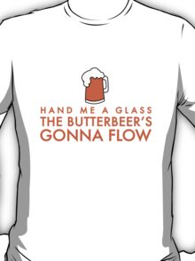 The butterbeer's gonna flow T-Shirt