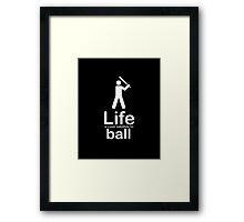 Ball v Life - Black Framed Print