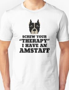 Screw Your Therapy I Have An Amstaff T-Shirt
