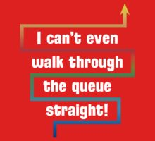 I Can't Even Walk Through the Queue Straight - Version 1 by Bear Pound