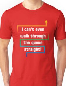 I Can't Even Walk Through the Queue Straight - Version 1 Unisex T-Shirt