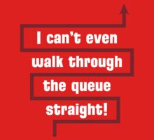 I Can't Even Walk Through the Queue Straight - Version 2 by Bear Pound
