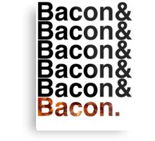 Bacon& Metal Print