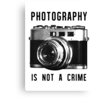 Photography is not a crime. Canvas Print
