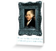 John Adams Quote: Most Governments Founded on Fear Greeting Card