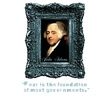 John Adams Quote: Most Governments Founded on Fear Photographic Print