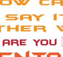 How can I say it another way? Are you Mental! Sticker