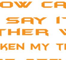 How can I say it another way? You taken my thunder be-atch! Sticker