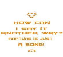 How can I say it another way? Rapture is just a song! by PoetforHire
