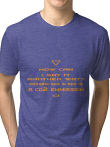 How can I say it another way? Passing gas in bed is a Co2 emission! Tri-blend T-Shirt