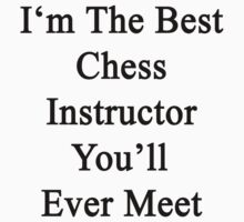 I'm The Best Chess Instructor You'll Ever Meet  by supernova23