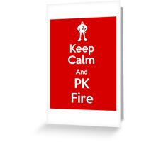 Keep Calm and PK Fire Greeting Card